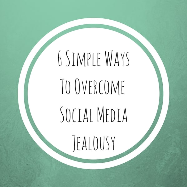 6 Simple Ways To Overcome Social Media Jealousy