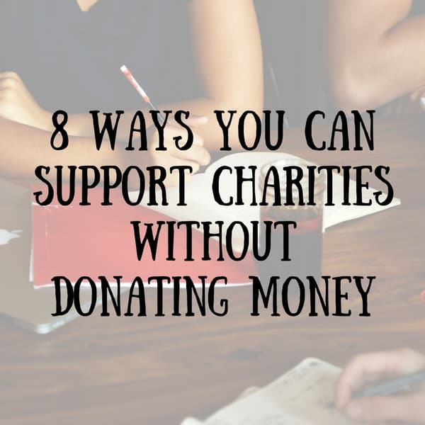 8 ways you can support charity without donating money