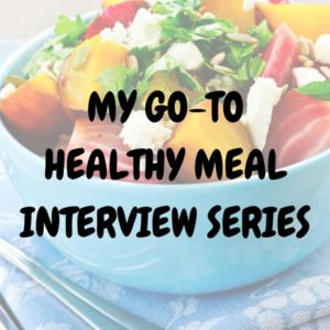 my go-to healthy meal interview series