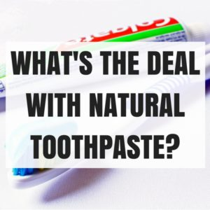 What's the deal with natural toothpaste?