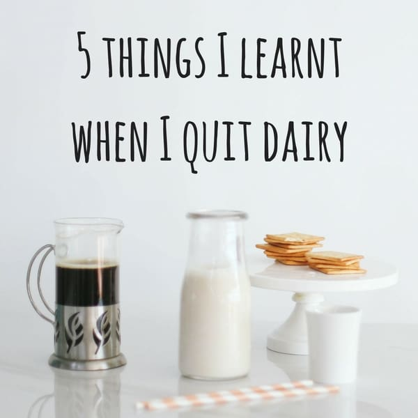 5 things I learnt when I quit dairy