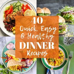 40 quick, easy and healthy dinner recipes collage title image