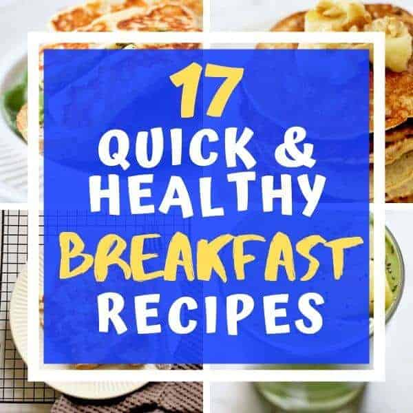 """Collage of breakfast images with text overlay """"17 quick & healthy breakfast recipes""""."""