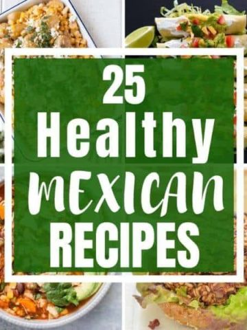 "collage of Mexican dishes with text overlay that reads ""25 healthy Mexican recipes""."