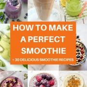 """collage of smoothie images with text overlay that reads """"how to make a perfect smoothie - 30+ delicious smoothie recipes"""""""