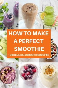 "collage of smoothie images with text overlay that reads ""how to make a perfect smoothie - 30+ delicious smoothie recipes"""