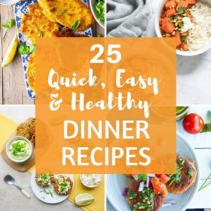 "a collage of dinner images with text overlay ""25 quick, easy & healthy dinner recipes""."