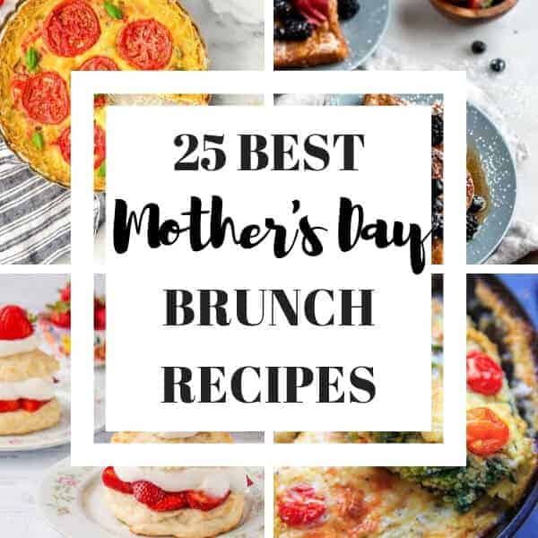 "collage of brunch images with text overlay that reads ""25 best mother's day brunch recipes"""