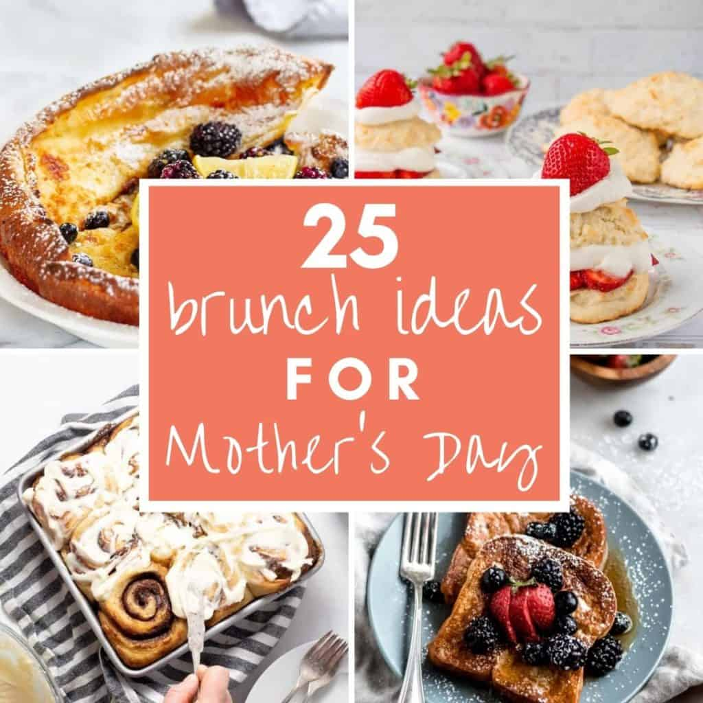 """mother's day brunch dishes with text overlay """"25 brunch ideas for mother's day""""."""
