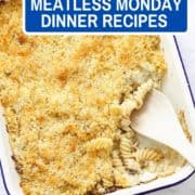 "pasta bake in a baking tray with text overlay ""40 must-try meatless monday dinner recipes""."
