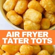 "Images of tater tots with text overlay ""Air Fryer Tater Tots""."