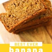 "slices of banana bread stacked on top of each other on a wooden board with text overlay ""best ever banana bread""."