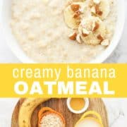 "porridge in a white bowl topped with banana slices and an image of ingredients with text overlay ""creamy banana porridge""."