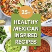 """multiple images of mexican recipes with text overlay """"25+ healthy mexican recipes""""."""